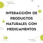 interacción de productos naturales con medicamentos