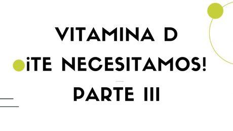 vitamina d te necesitamos parte iiii