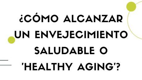 como alcanzar un envejecimiento saludable o healthy aging
