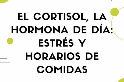 El cortisol, la hormona de dia: entres y horarios de comidas