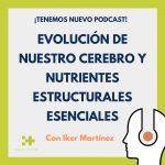 podcast evolución de nuestro cerebro y nutrientes estructurales esenciales