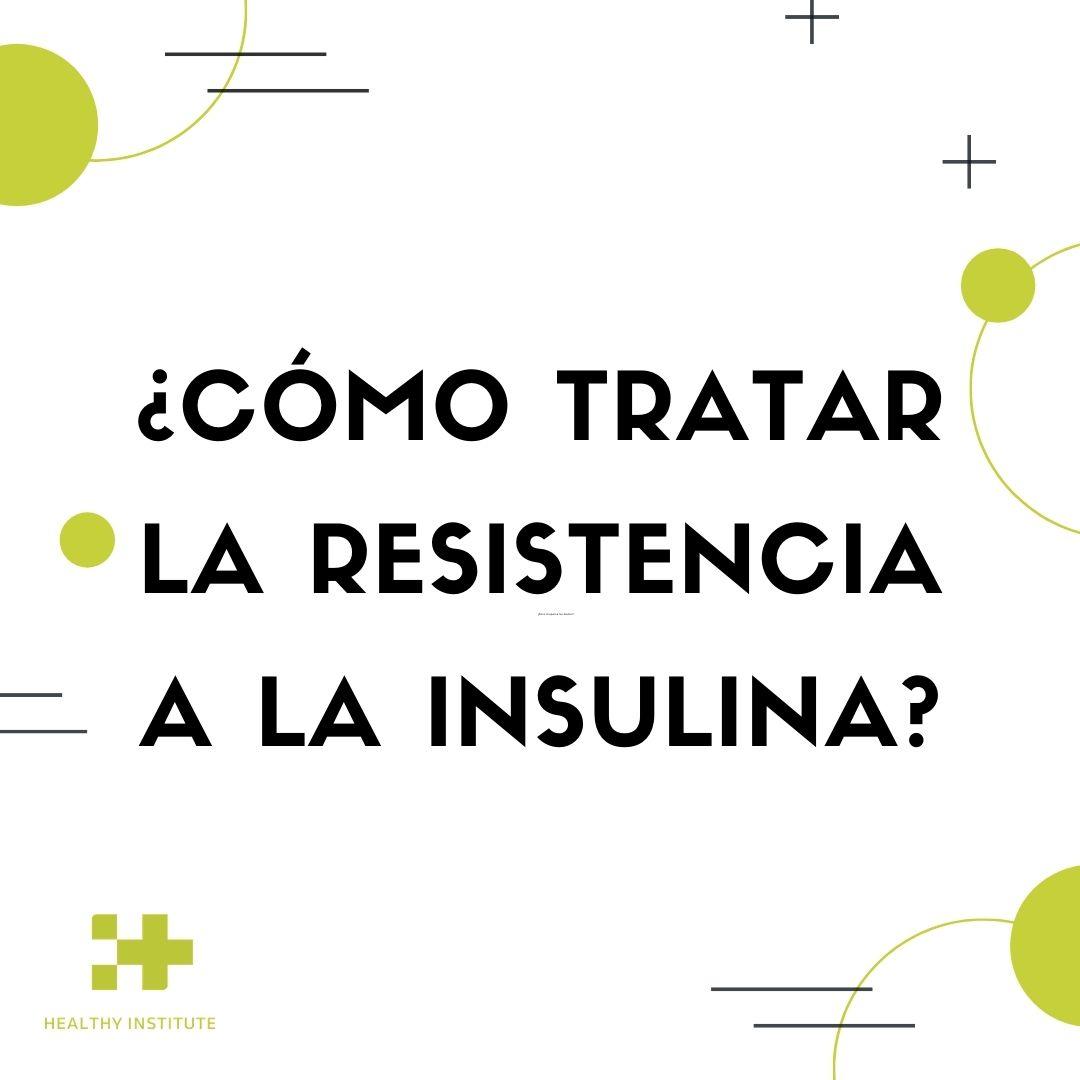 cómo tratar la resistencia a la insulina