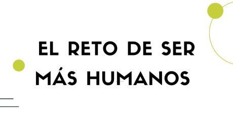 El reto de ser más humanos