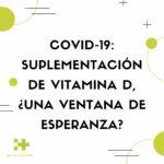 COVID-19: suplementación de vitamina D, ¿una ventana de esperanza?