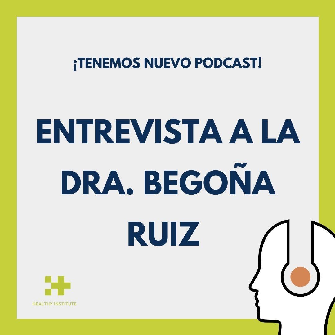 Podcast entrevista a la Dra. Begoña Ruiz